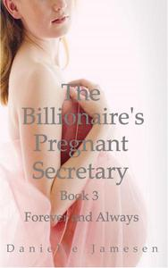 The Billionaire's Pregnant Secretary 3: Forever and Always
