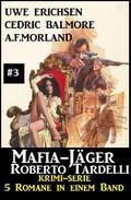 Mafia-Jäger Roberto Tardelli #3 - Krimi-Serie: 5 Romane in einem Band
