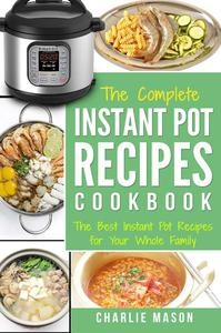 Instant Pot Recipe Cookbook: The Best Instant Pot Recipes for Your Whole Family