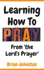 Learning How To Pray - From the Lord's Prayer