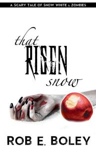 That Risen Snow: A Scary Tale of Snow White and Zombies (for fans of Charlaine Harris, Dean Koontz, Joe Hill)