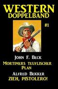 Western Doppelband #1: Mortimers teuflischer Plan - Zieh, Pistolero!