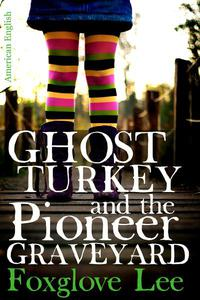 Ghost Turkey and the Pioneer Graveyard (American English)