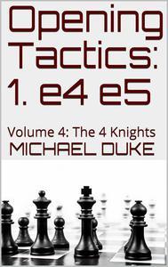 Opening Tactics: 1. e4 e5: Volume 4: The 4 Knights