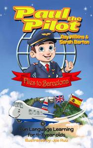 Paul the Pilot Flies to Barcelona Fun Language Learning for 4-7 Year Olds