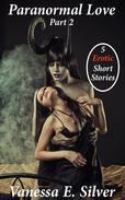 Paranormal Love Part 2 - 5 Paranormal & Erotic Short Stories