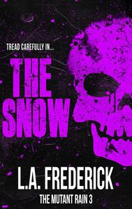 The Snow: The Mutant Rain Book 3