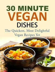 30-MINUTE VEGAN DISHES  The Quickest, Most Delightful Vegan Recipes Yet