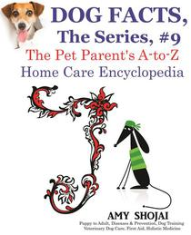 Dog Facts, The Series #9: The Pet Parent's A-to-Z Home Care Encyclopedia