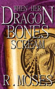 When Her Dragon Bones Scream