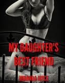 My Daughter's Best Friend (Domination Teen Erotic Short Story)