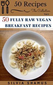 50 Fully Raw Vegan Breakfast Recipes