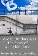 Love in the Darkness. The Story of a Modern Love.