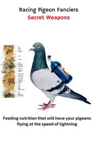 Racing Pigeon Fanciers Secret Weapons