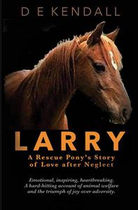 Larry - A Rescue Pony's Story of Love After Neglect