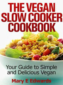Vegan Slow Cooker Cookbook: Your Guide to Simple and Delicious Vegan Meals