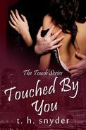 Touched By You (The Touch Series, #2)