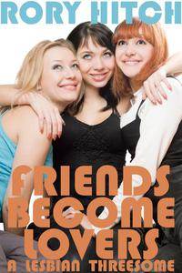 Friends Become Lovers - A Lesbian Threesome