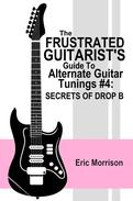 The Frustrated Guitarist's Guide To Alternate Guitar Tunings #4: Secrets Of Drop B