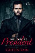 The Billionaire President (Billionaire President, Book One) (An Alpha Billionaire Romance)