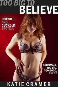 Too Big to Believe (Hotwife and Cuckold Interracial BMWW Erotica Stories)