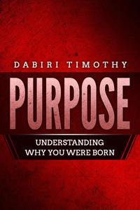 Purpose: Understanding Why You Were Born