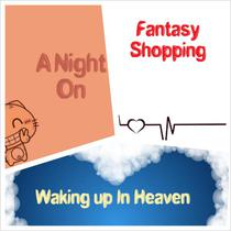 A Night On/Fantasy Shopping/Waking Up In Heaven