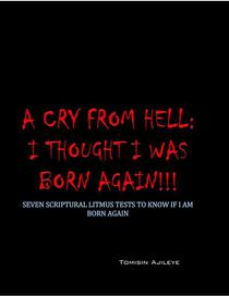 A Cry From Hell: I Thought I was Born Again!!!