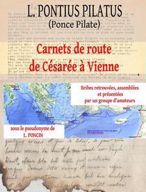 L. Pontius Pilatus: Carnets de Route de Césarée à Vienne — Bribes Retrouvées, Assemblées et Présentées par un Groupe d'Amateurs