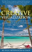 Creative Visualization Super Charge The Power of Your Imagination to Realize Your Dreams Plus+ 3 Keys for Success