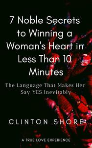 7 Noble Secrets to Winning a Woman's Heart in Less Than 10 Minutes