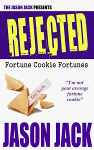 REJECTED Fortune Cookie Fortunes