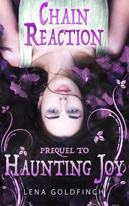 Chain Reaction (Prequel to Haunting Joy)