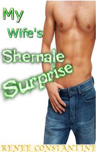 My Wife's Shemale Surprise (Femdom erotica)