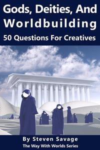 Gods, Deities, and Worldbuilding: 50 Questions For Creatives