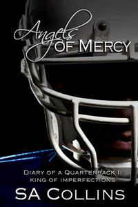 Angels of Mercy - Diary of a Quarterback - Part I: King of Imperfections
