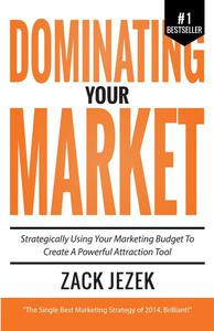 Dominating Your Market: Strategically Using Your Marketing Budget To Create A Powerful Attraction Tool