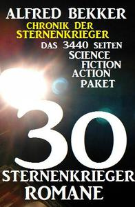 30 Sternenkrieger Romane - Das 3440 Seiten Science Fiction Action Paket: Chronik der Sternenkrieger