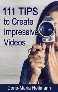 111 Tips to Create Impressive Videos