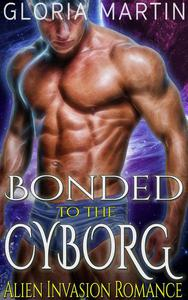 Bonded to the Cyborg - Scifi Alien Invasion Romance