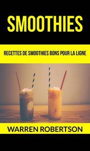 Smoothies : Recettes de smoothies bons pour la ligne