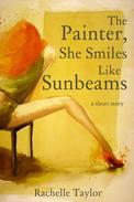 The Painter, She Smiles Like Sunbeams (A Short Story)