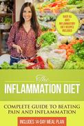 The Inflammation Diet: Complete Guide to Beating Pain and Inflammation with Over 50 Anti-Inflammatory Diet Recipes Included