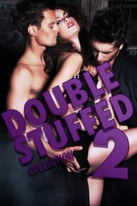 Double Stuffed Collection 2 (a double penetration sex threesome menage erotica bundle)