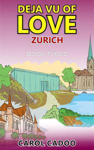 Deja Vu of Love Zurich Book Three of a Five Book Series