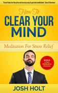 How to clear your mind : Meditation For Stress Relief