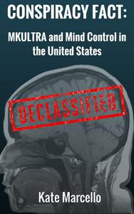 Conspiracy Fact: MKULTRA and Mind Control in the United States