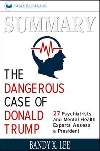 Summary: The Dangerous Case of Donald Trump: 27 Psychiatrists and Mental Health Experts Assess a President