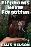 Elephants Never Forgotten