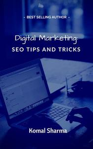 Digital Marketing: SEO Tips and Tricks: Helpful SEO tips to help improve your search engine ranking SEO guide to website content and online success